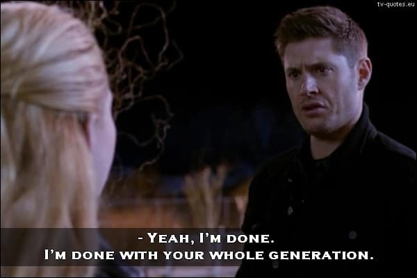 Supernatural Quote from 10x20 - I'm done with your whole generation.