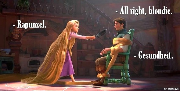 Tangled Quote - Gesundheit.