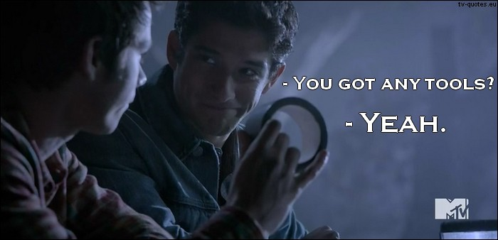 Teen Wolf Quote from 5x01 - You got any tools?