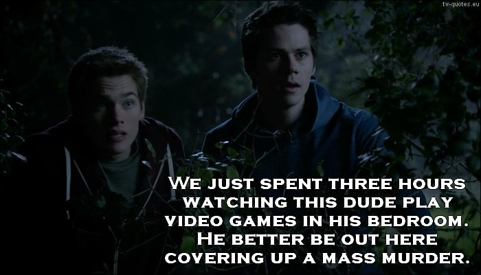 Teen Wolf Quote from 5x02 - He better be covering up a mass murder.
