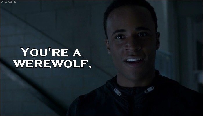 Teen Wolf Quote from 5x02 - You're a werewolf.