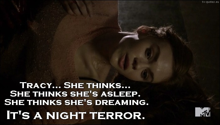 Teen Wolf Quote from 5x03 - She's dreaming. It's a night terror.