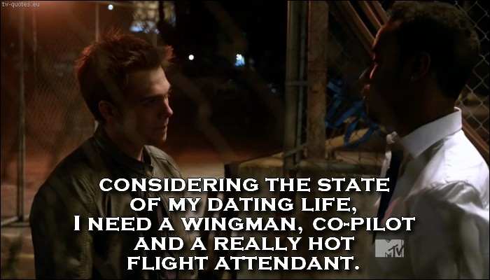Teen Wolf quote from 5x04 - I need a wingman, co-pilot and a really hot flight attendant.