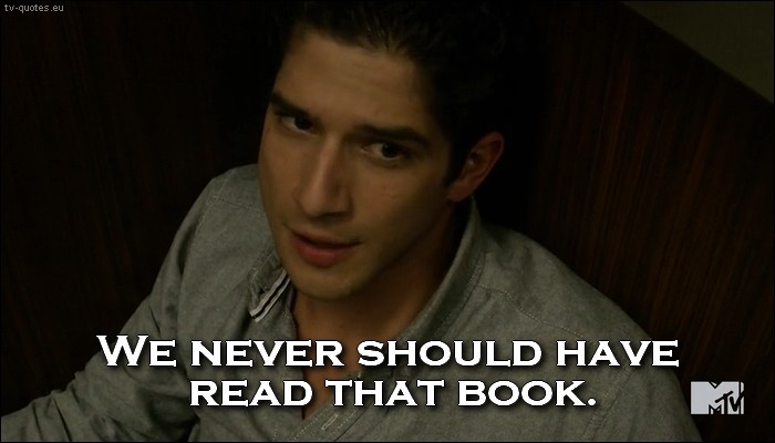 Teen Wolf 5x06 quote - We never should have read the book.