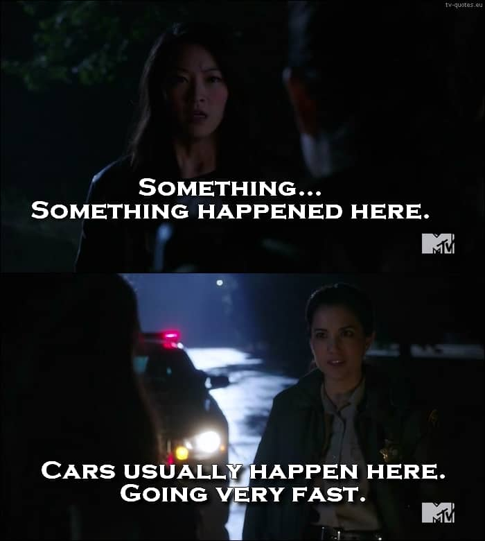 Teen Wolf Quote from 5x08 - Cars usually happen here. Going very fast.