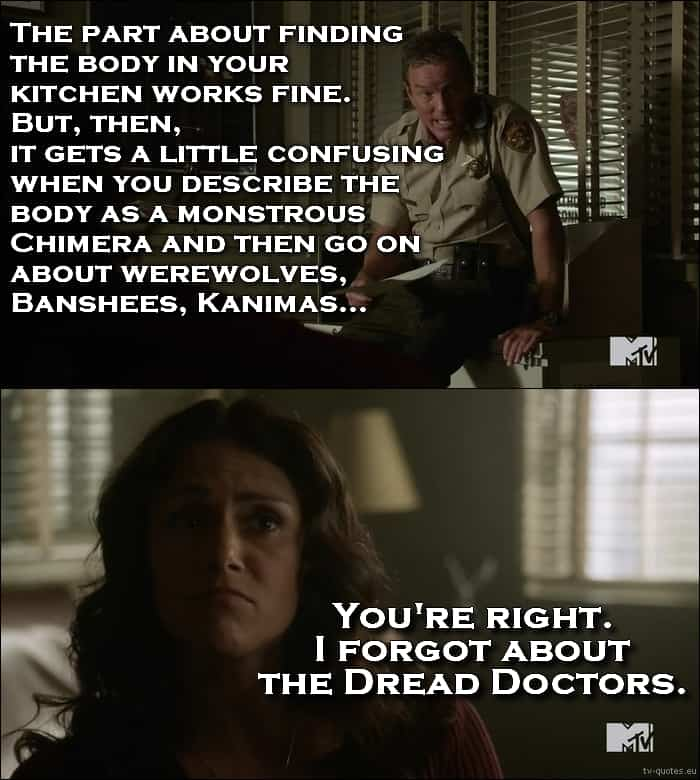 Teen Wolf Quote from 5x08 - You're right. I forgot about The Dread Doctors.