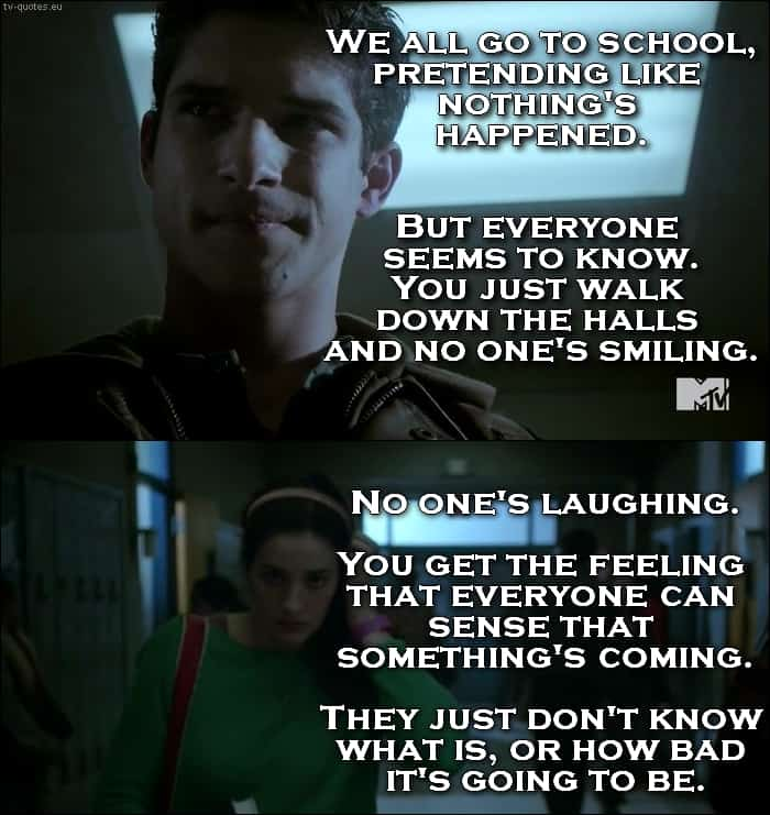 Teen Wolf Quote from 5x09 - We all go to school pretending like nothing's happened.