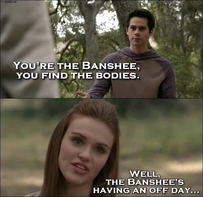 Teen Wolf Quote from 5x09 - Well, Banshee's having an off day.