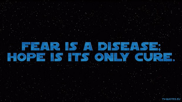 Star Wars: The Clone Wars Quote from Season 1 - Fear is a disease; hope is its only cure.