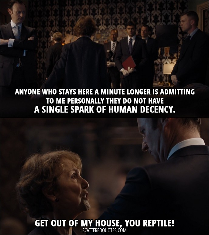 35 Best Sherlock Quotes from 'The Lying Detective' (4x02) - Mrs Hudson: Anyone who stays here a minute longer is admitting to me personally they do not have a single spark of human decency. (to Mycroft) Get out of my house, you reptile!