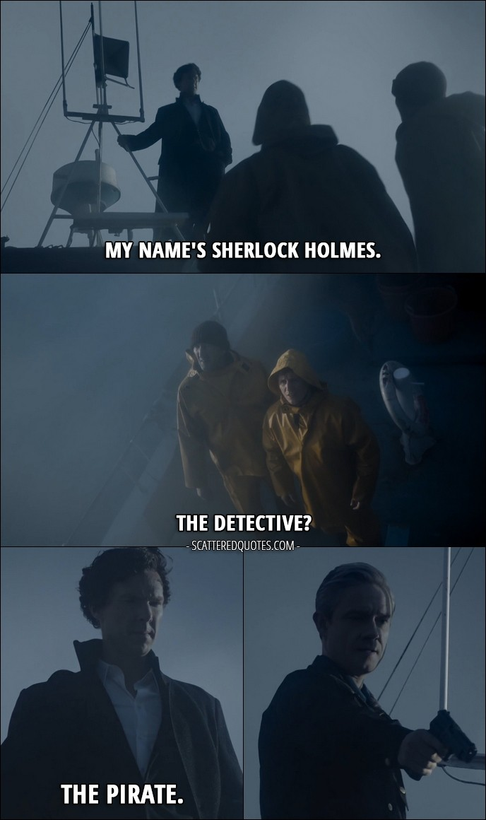40 Best Sherlock Quotes from 'The Final Problem' (4x03) - Older sailor: Who the hell are you?! Sherlock Holmes: My name's Sherlock Holmes. Younger sailor: The detective? Sherlock Holmes: The pirate.