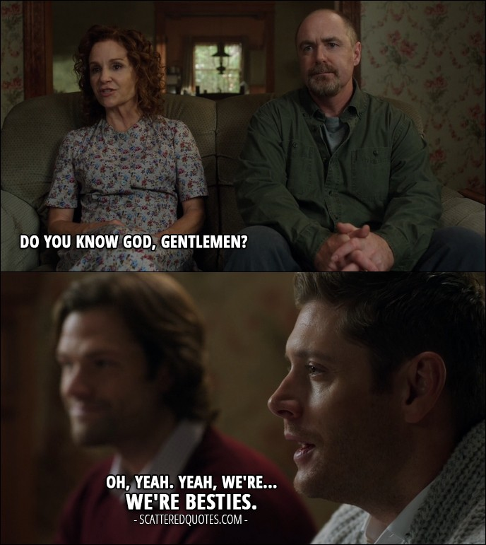 10 Best Supernatural Quotes from 'American Nightmare' (12x04) - Gail Peterson: Do you know God, gentlemen? Dean Winchester: Oh, yeah. Yeah, we're... we're besties.