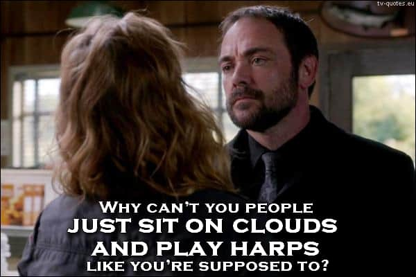 Supernatural quote from season 10 - Just sit on clouds and play harps like you're supposed to!
