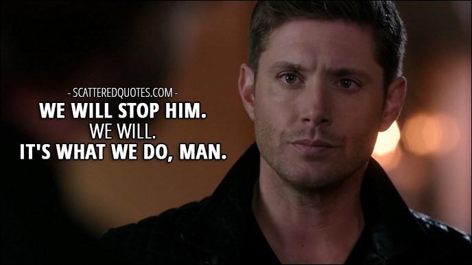 12 Best Supernatural Quotes from 'Rock Never Dies' (12x07) - Dean Winchester: We will stop him. We will. It's what we do, man.