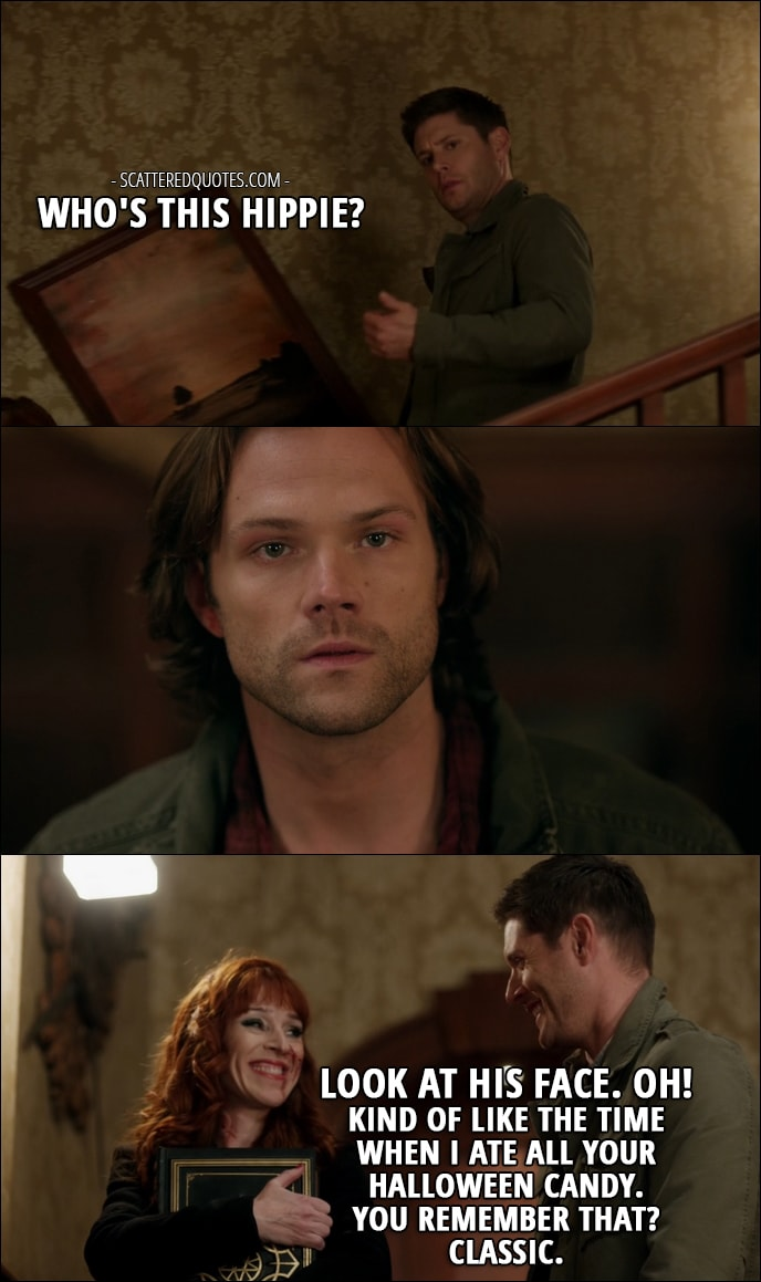 30 Best Supernatural Quotes from 'Regarding Dean' (12x11) - Dean Winchester: Who's this hippie? Look at his face. Oh! Kind of like the time when I ate all your Halloween candy. You remember that? Classic.