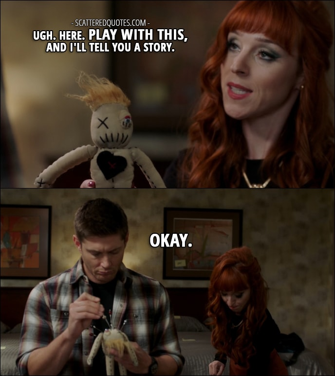 30 Best Supernatural Quotes from 'Regarding Dean' (12x11) - Rowena: Ugh. Here. Play with this, and I'll tell you a story. Dean Winchester: Okay.