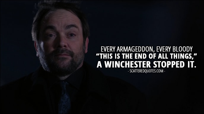 "18 Best Supernatural Quotes from 'Stuck in the Middle (With You)' (12x12) - Ramiel: Allies. Is that what you call three humans with one good liver between them and a busted up angel? Crowley: I admit, they don't sound like much. But every Armageddon, every bloody ""this is the end of all things,"" a Winchester stopped it. Like it or not, they're an asset we can't afford to lose."