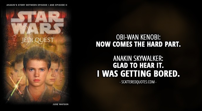 13 Best Quotes from 'Jedi Quest: Path to Truth' (novel) - Obi-Wan Kenobi: Now comes the hard part. Anakin Skywalker: Glad to hear it. I was getting bored.