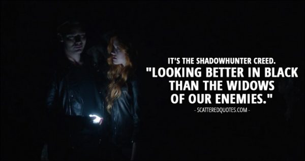 "Shadowhunters 1x02 Quote - Jace Wayland (to Clary): It's the Shadowhunter creed. ""Looking better in black than the widows of our enemies."""