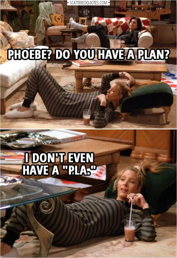 """Quote from Friends 1x04 