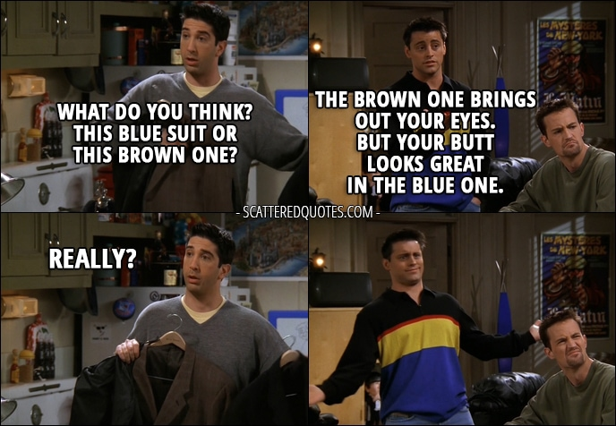 But your butt looks great in the blue one. | Scattered Quotes