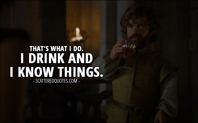 I drink and I know things.
