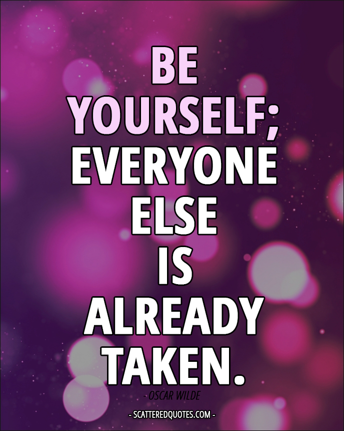 Be Yourself Everyone Else Is Already Taken Scattered Quotes