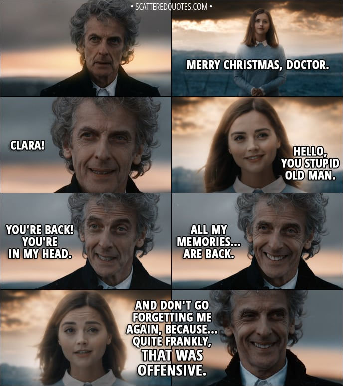 Quote From Doctor Who 11x00   Clara Oswald: Merry Christmas, Doctor.  Twelfth Doctor