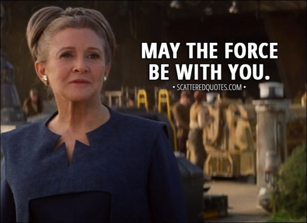 Quote from Star Wars: The Force Awakens (2015) - Leia Organa (to Rey): May the Force be with you.