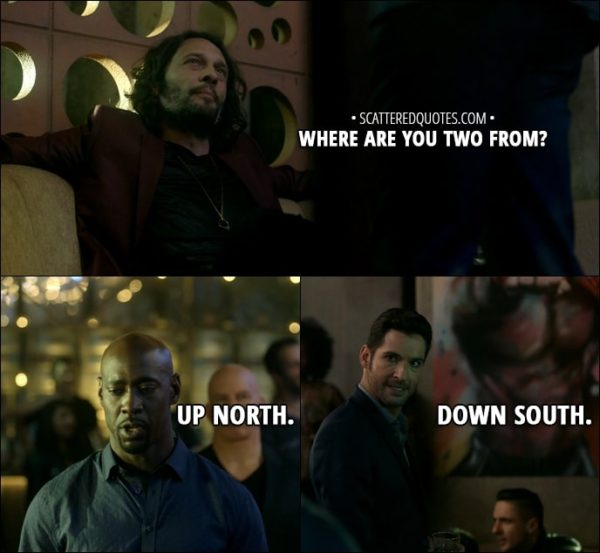 Quote from Lucifer 3x11 - Tio: Where are you two from? Lucifer Morningstar: Down south. Amenadiel: Up north.