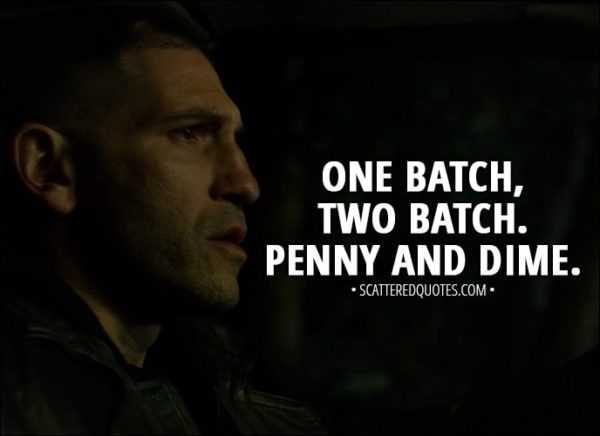 Quote from The Punisher 1x01 - Frank Castle: One batch, two batch. Penny and dime.