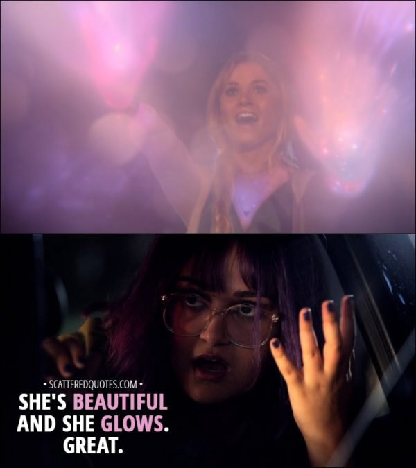 Quote from Runaways 1x05 - Gert Yorkes (about Karolina): She's beautiful and she glows. Great.