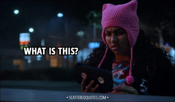 Quote from Runaways 1x08 - (Molly finds a VHS cassette) Molly Hernandez: What is this?