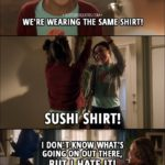 Quote from Lucifer 3x14 - Trixie Espinoza: We're wearing the same shirt! Trixie and Ella: Sushi shirt! Mazikeen (from around the corner): I don't know what's going on out there, but I hate it!