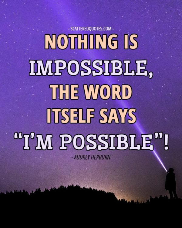 "Quote-Inspirational-1 - Nothing is impossible, the word itself says ""I'm possible""!"