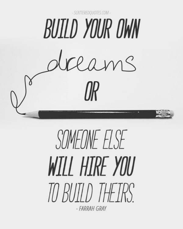 Quote-Inspirational-6 - Build your own dreams, or someone else will hire you to build theirs.