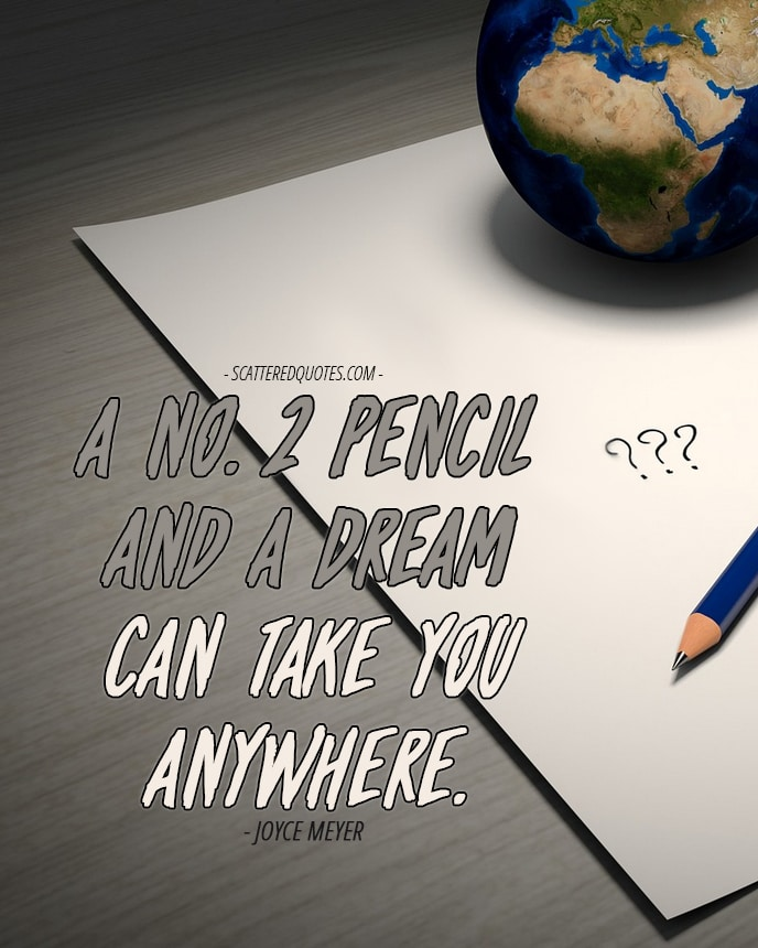 Quote-Inspirational-8 - A No. 2 pencil and a dream can take you anywhere.