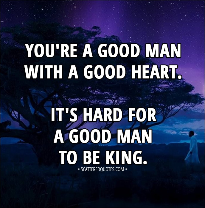 Its Hard For A Good Man To Be King Scattered Quotes