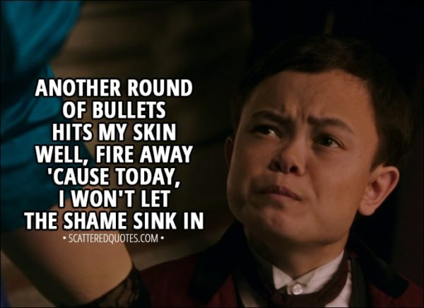 Quote from The Greatest Showman (2017) - Charles Stratton: Another round of bullets hits my skin Well, fire away 'cause today, I won't let the shame sink in