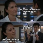 Quote from The Good Doctor 1x14 - Neil Melendez: To the victor belong the spoils. Pay up. Audrey Lim: Oh, humility was never your strong suit. Neil Melendez: Thank you, Mortimer. Audrey Lim: Mm. Don't spend it all in one place. Neil Melendez: Spend it? I'm gonna frame it.