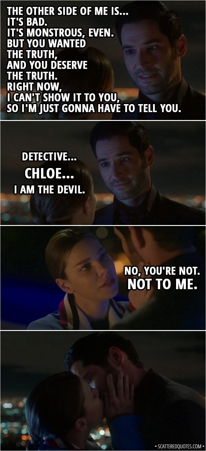 Chloe... I am the Devil. - No, you\'re not. Not to me ...