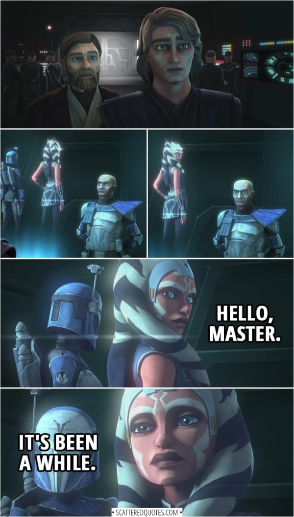 Quotes from Star Wars: The Clone Wars Trailer | Anakin Skywalker: Alright, Rex. What's so important that you brought us all the way back here? Ahsoka Tano: Hello, Master. It's been a while.