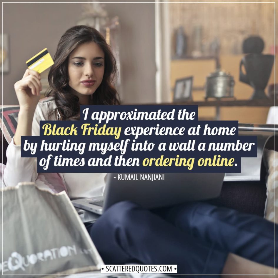 I approximated the Black Friday experience... | Scattered Quotes