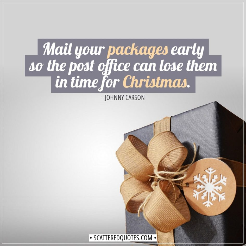 Christmas Quotes | Mail your packages early so the post office can lose them in time for Christmas. - Johnny Carson