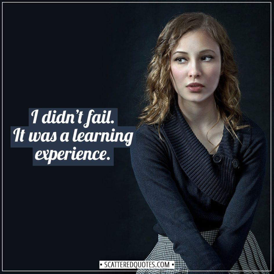 i didn t fail it was a learning experience scattered quotes