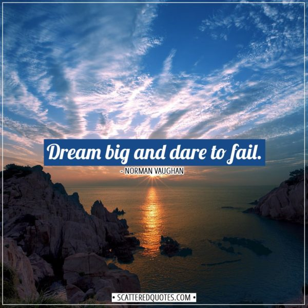 Inspirational Quotes | Dream big and dare to fail. - Norman Vaughan