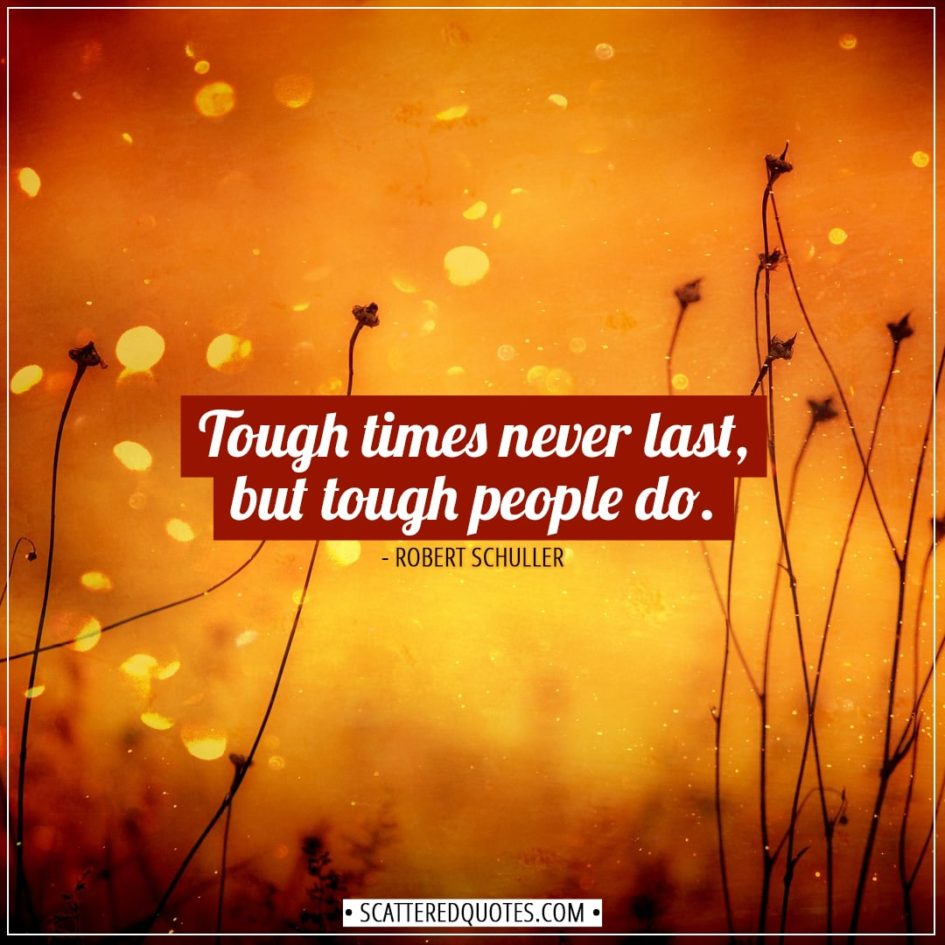 Tough times never last, but... | Scattered Quotes