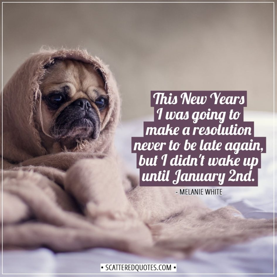 New Year Quotes | This New Years I was going to make a resolution never to be late again, but I didn't wake up until January 2nd. - Melanie White