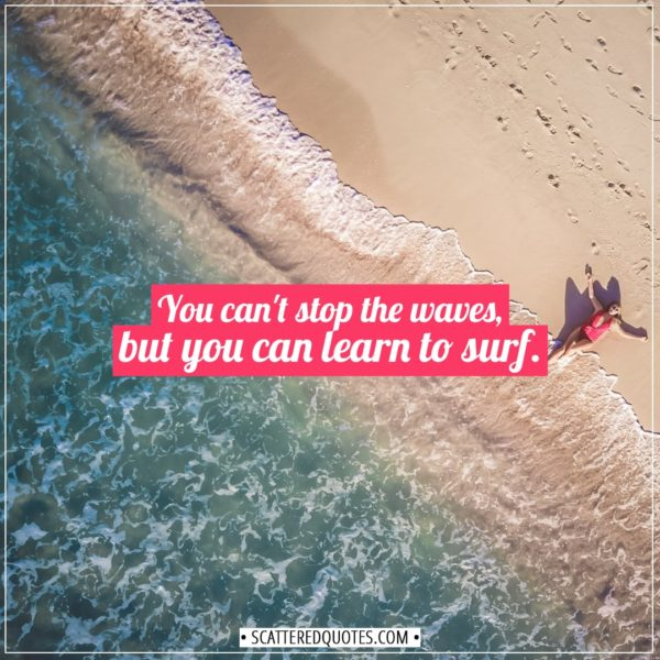 Anxiety Quotes   You can't stop the waves, but you can learn to surf. - Jon Kabat-Zinn