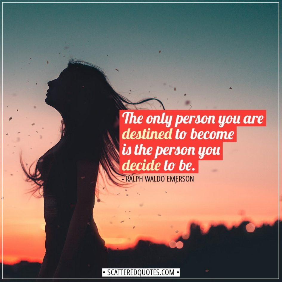 Change Quotes | The only person you are destined to become is the person you decide to be. - Ralph Waldo Emerson